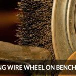 Installing Wire Wheel On Bench Grinder – Ultimate Guide