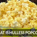 What Is Hulless Popcorn & Popcorn Benefits And Side Effects